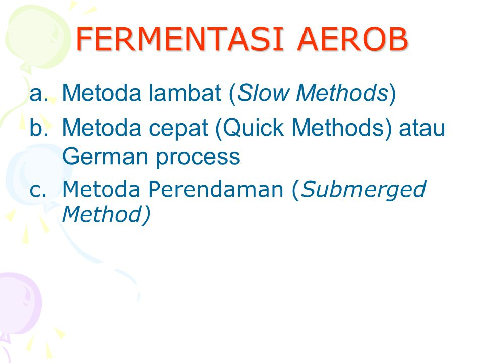 FERMENTASI AEROB Metoda lambat (Slow Methods)