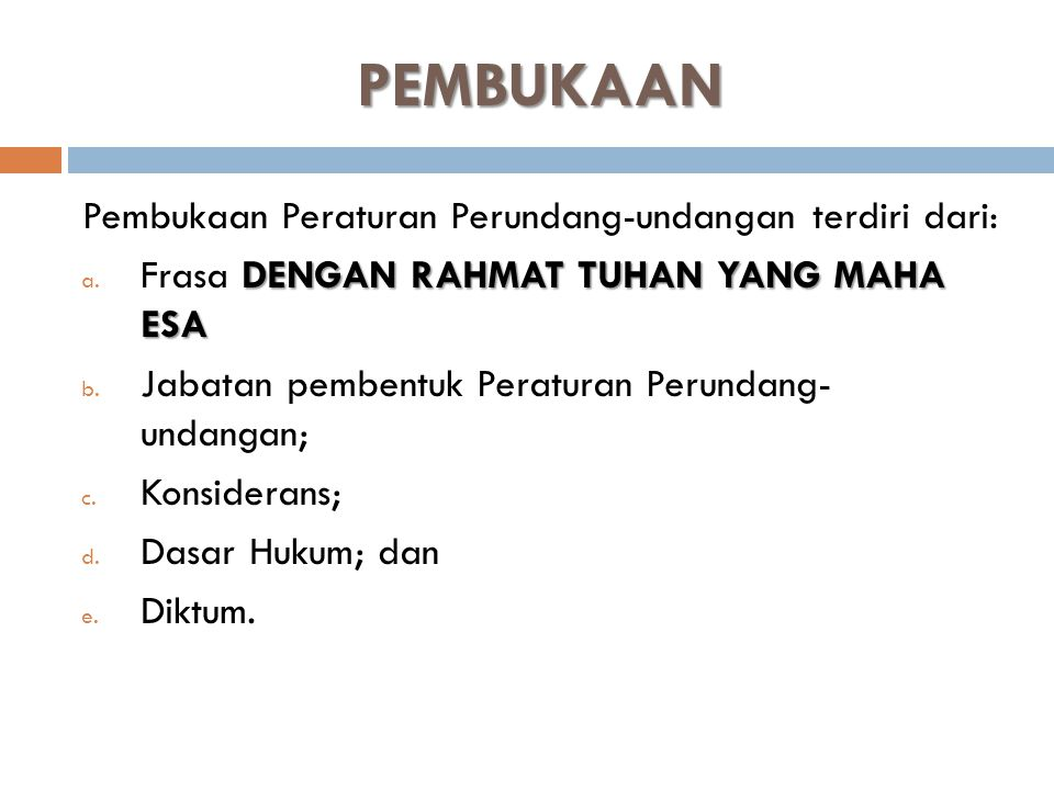 PEMBUKAAN Pembukaan Peraturan Perundang-undangan terdiri dari: