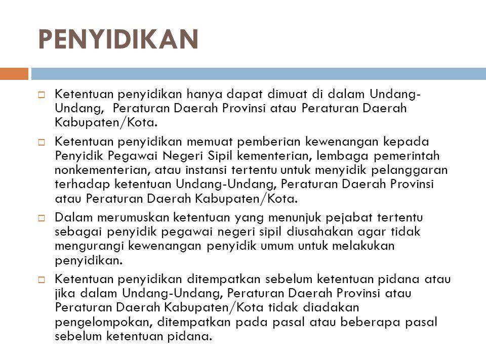 PENYIDIKAN Ketentuan penyidikan hanya dapat dimuat di dalam Undang- Undang, Peraturan Daerah Provinsi atau Peraturan Daerah Kabupaten/Kota.