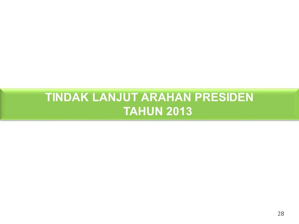 TINDAK LANJUT ARAHAN PRESIDEN TAHUN 2013