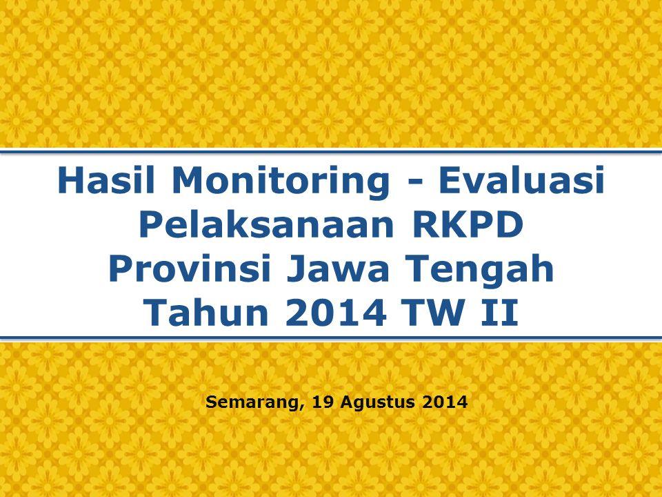 Hasil Monitoring - Evaluasi Pelaksanaan RKPD Provinsi Jawa Tengah Tahun 2014 TW II