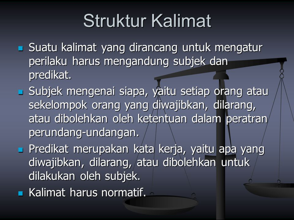 Struktur Kalimat Suatu kalimat yang dirancang untuk mengatur perilaku harus mengandung subjek dan predikat.