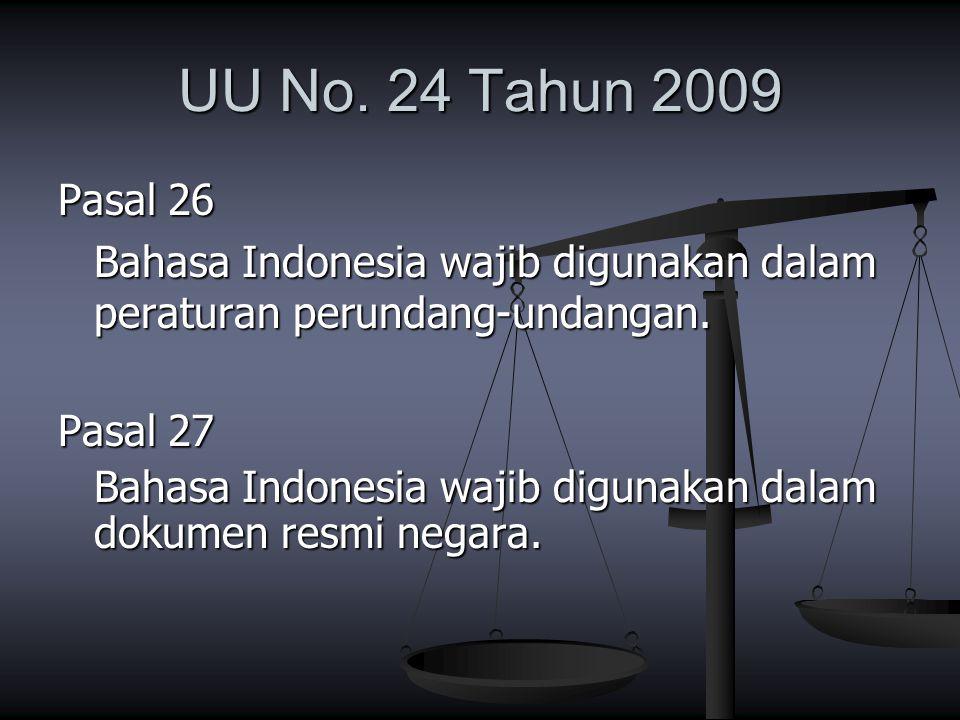 UU No. 24 Tahun 2009 Pasal 26. Bahasa Indonesia wajib digunakan dalam peraturan perundang-undangan.