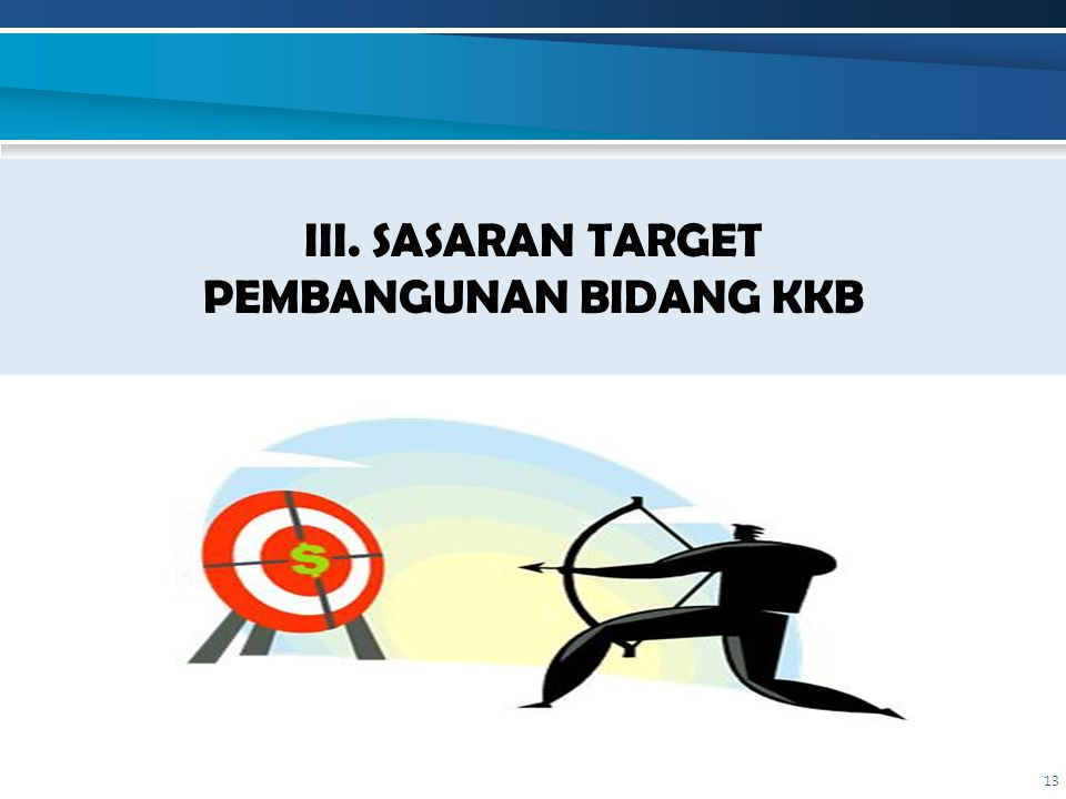 III. SASARAN TARGET PEMBANGUNAN BIDANG KKB