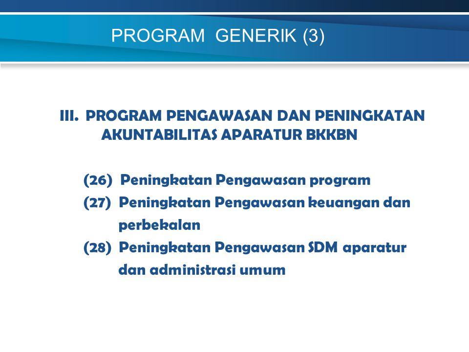 PROGRAM GENERIK (3) III. PROGRAM PENGAWASAN DAN PENINGKATAN AKUNTABILITAS APARATUR BKKBN. (26) Peningkatan Pengawasan program.