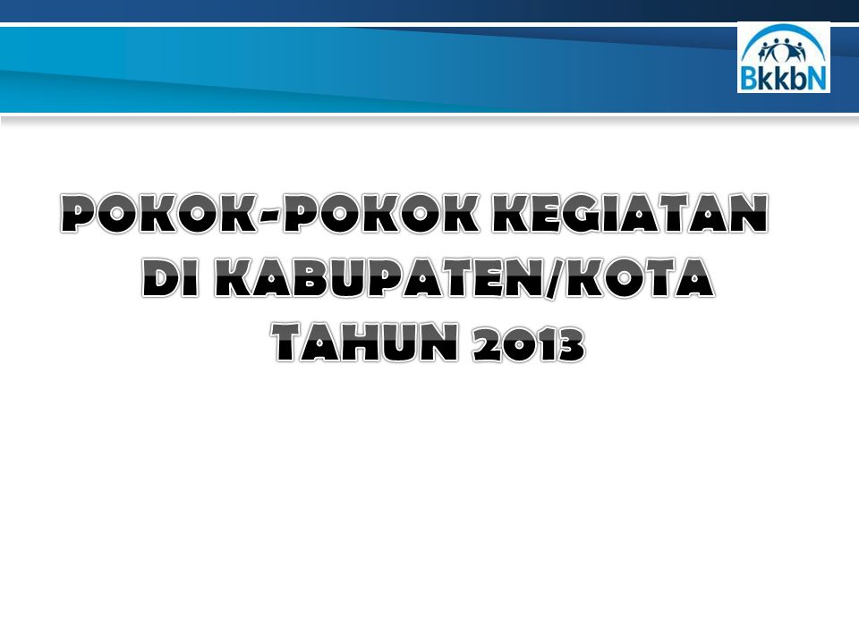 POKOK-POKOK KEGIATAN DI KABUPATEN/KOTA TAHUN 2013