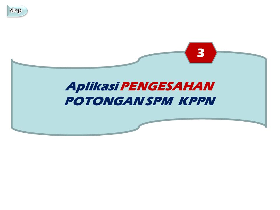 Aplikasi PENGESAHAN POTONGAN SPM KPPN