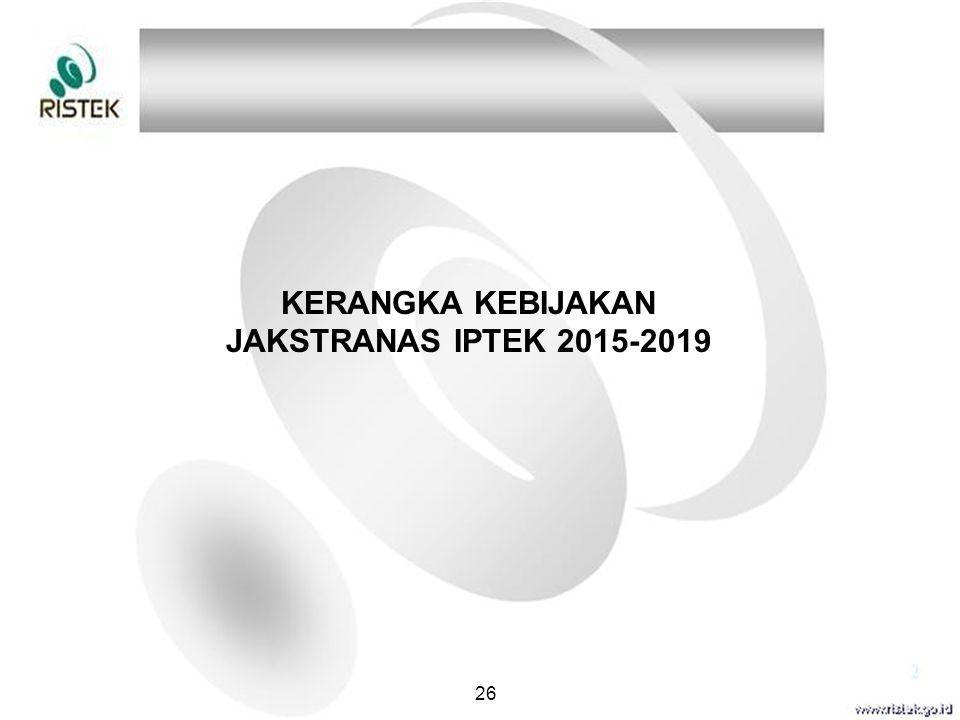 KERANGKA KEBIJAKAN JAKSTRANAS IPTEK 2015-2019