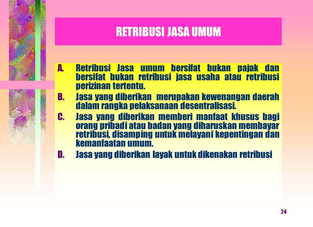 RETRIBUSI JASA UMUM Retribusi Jasa umum bersifat bukan pajak dan bersifat bukan retribusi jasa usaha atau retribusi perizinan tertentu.