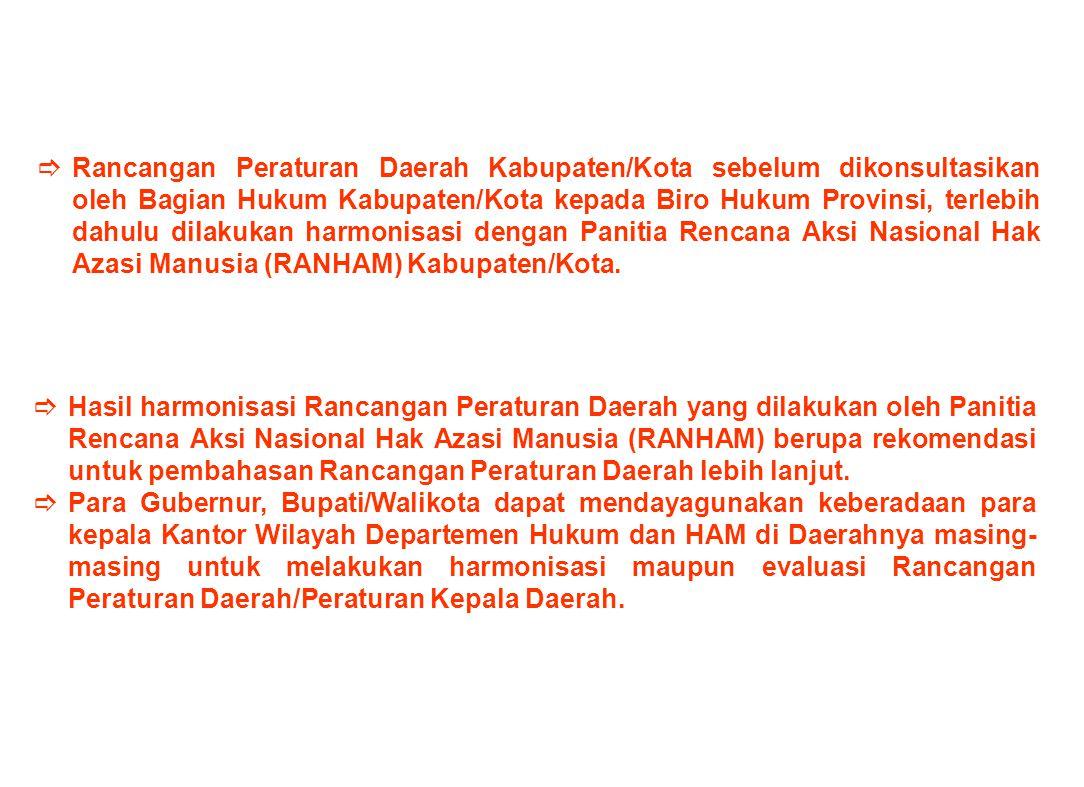 Rancangan Peraturan Daerah Kabupaten/Kota sebelum dikonsultasikan oleh Bagian Hukum Kabupaten/Kota kepada Biro Hukum Provinsi, terlebih dahulu dilakukan harmonisasi dengan Panitia Rencana Aksi Nasional Hak Azasi Manusia (RANHAM) Kabupaten/Kota.