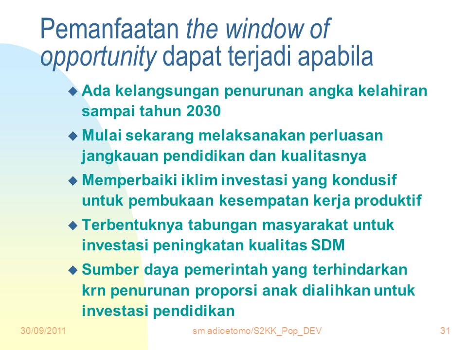 Pemanfaatan the window of opportunity dapat terjadi apabila