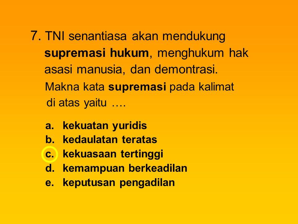 7. TNI senantiasa akan mendukung