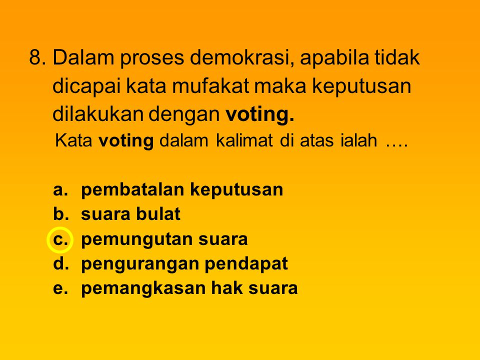 8. Dalam proses demokrasi, apabila tidak