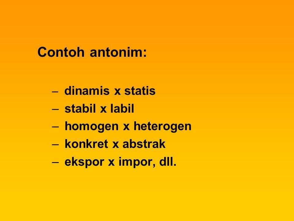 Contoh antonim: stabil x labil homogen x heterogen konkret x abstrak