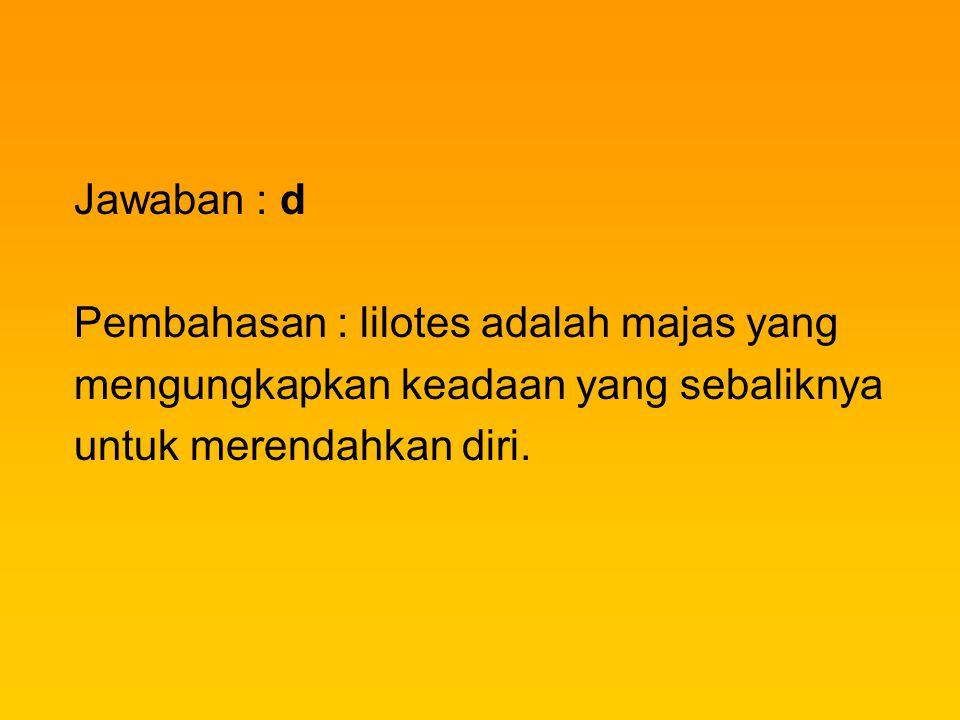 Jawaban : d Pembahasan : lilotes adalah majas yang.