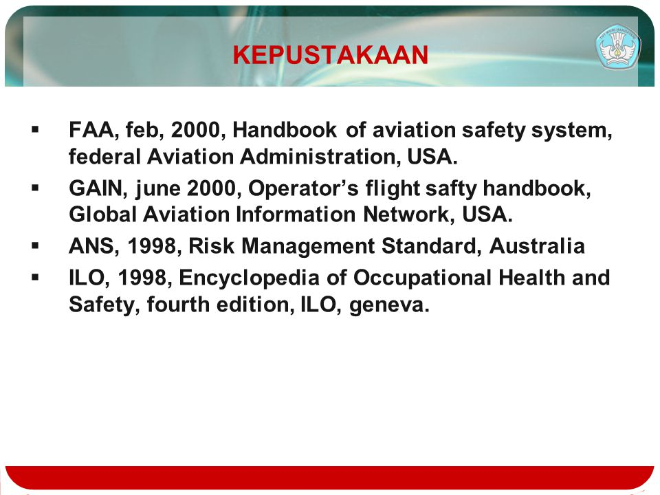 KEPUSTAKAAN FAA, feb, 2000, Handbook of aviation safety system, federal Aviation Administration, USA.
