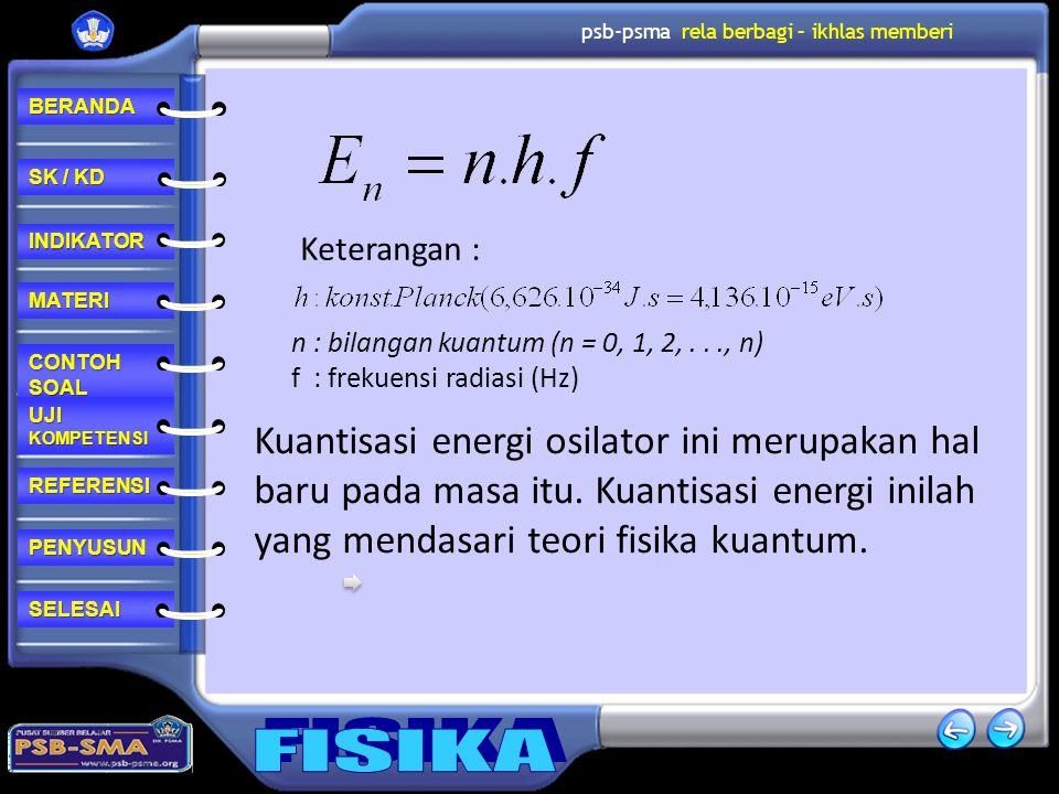 Keterangan : n : bilangan kuantum (n = 0, 1, 2, . . ., n) f : frekuensi radiasi (Hz)