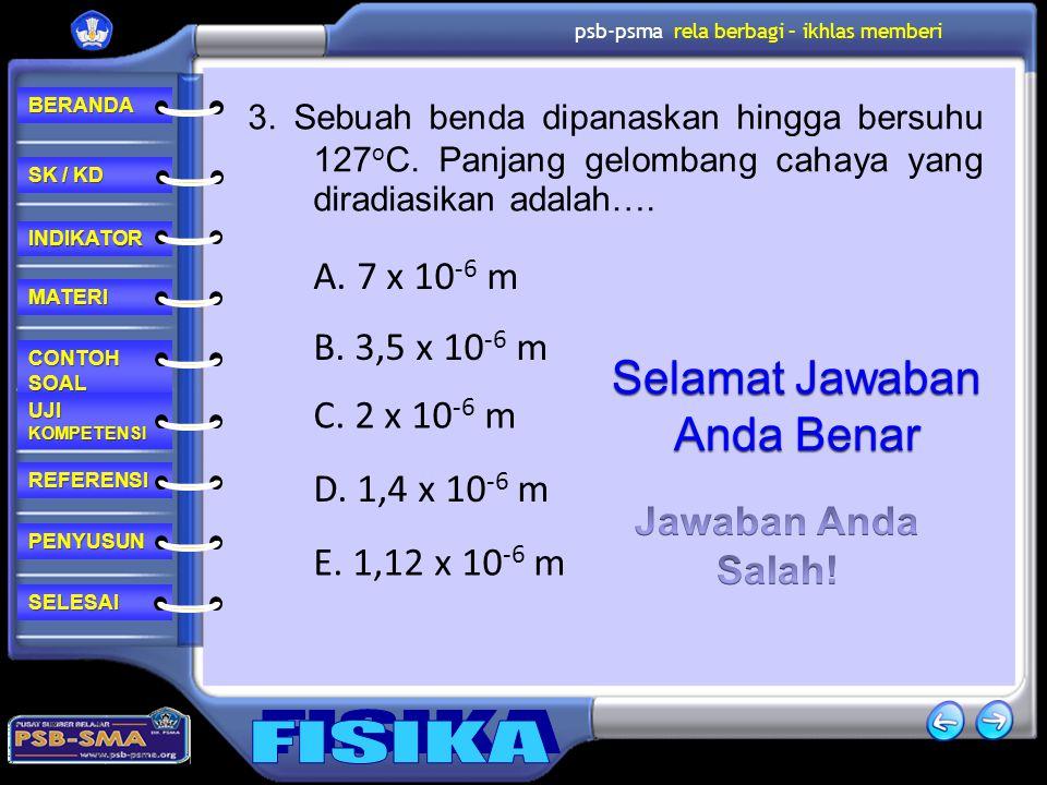 Selamat Jawaban Anda Benar A. 7 x 10-6 m B. 3,5 x 10-6 m C. 2 x 10-6 m