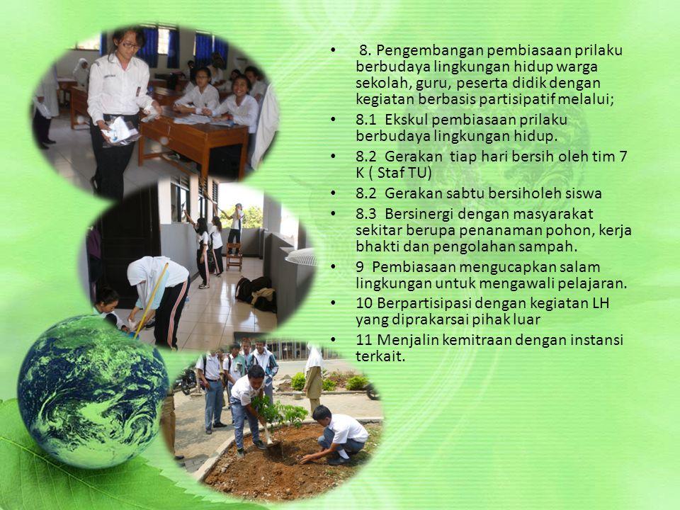 8. Pengembangan pembiasaan prilaku berbudaya lingkungan hidup warga sekolah, guru, peserta didik dengan kegiatan berbasis partisipatif melalui;
