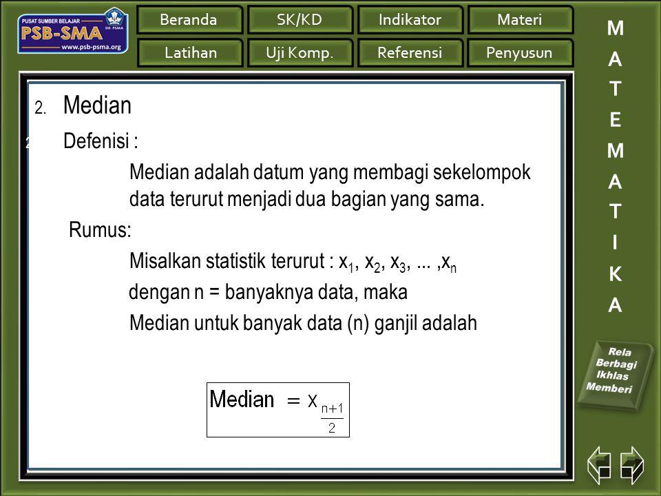 Median Defenisi : Median adalah datum yang membagi sekelompok data terurut menjadi dua bagian yang sama.