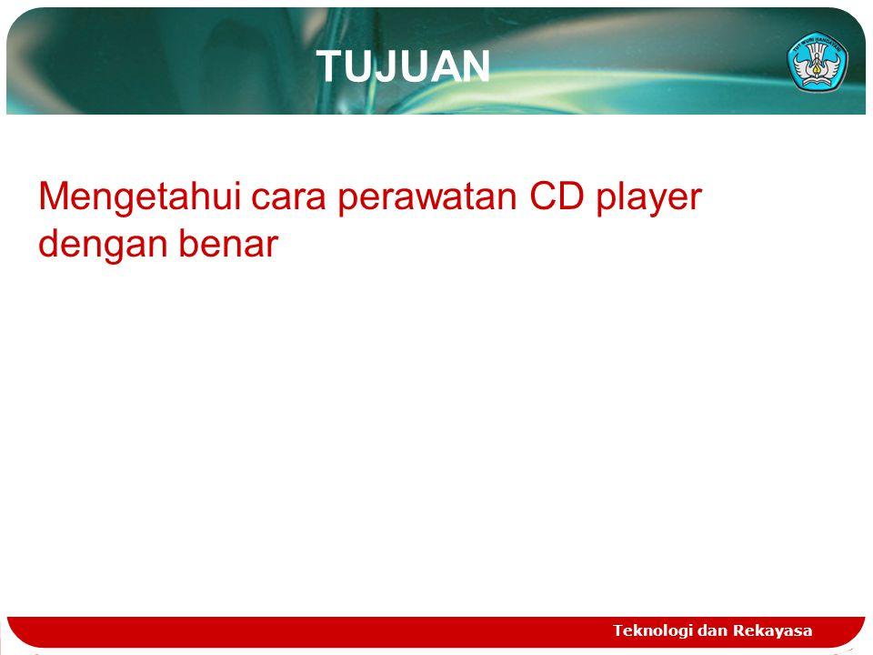 TUJUAN Mengetahui cara perawatan CD player dengan benar