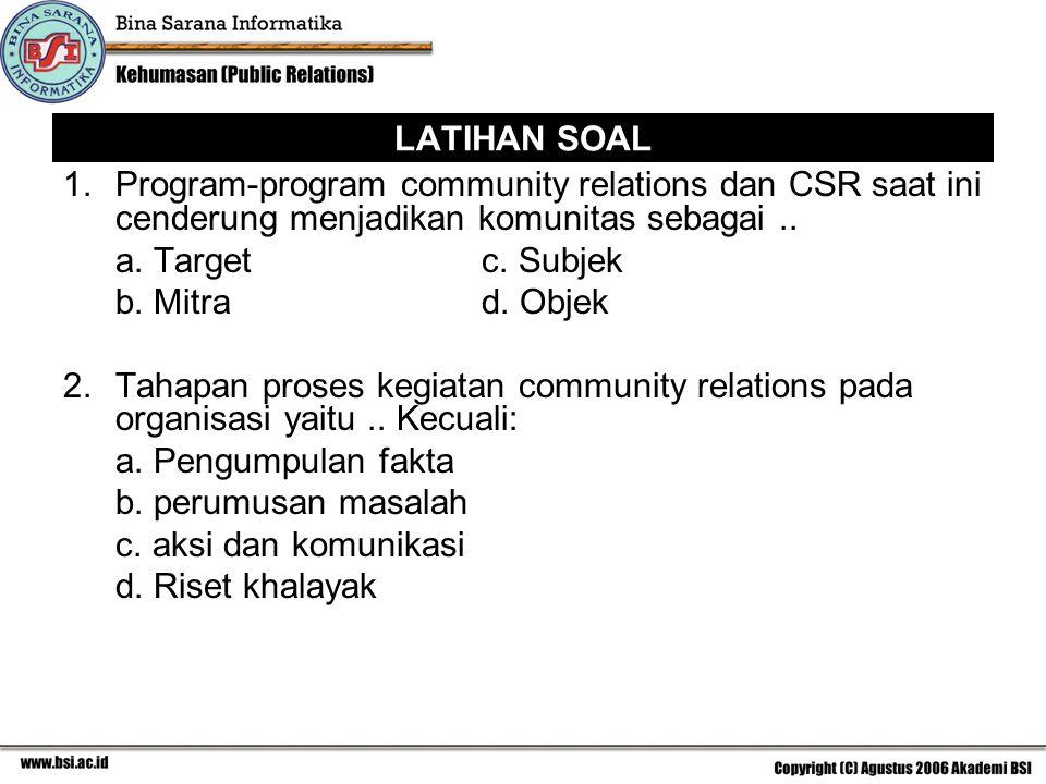 LATIHAN SOAL Program-program community relations dan CSR saat ini cenderung menjadikan komunitas sebagai ..
