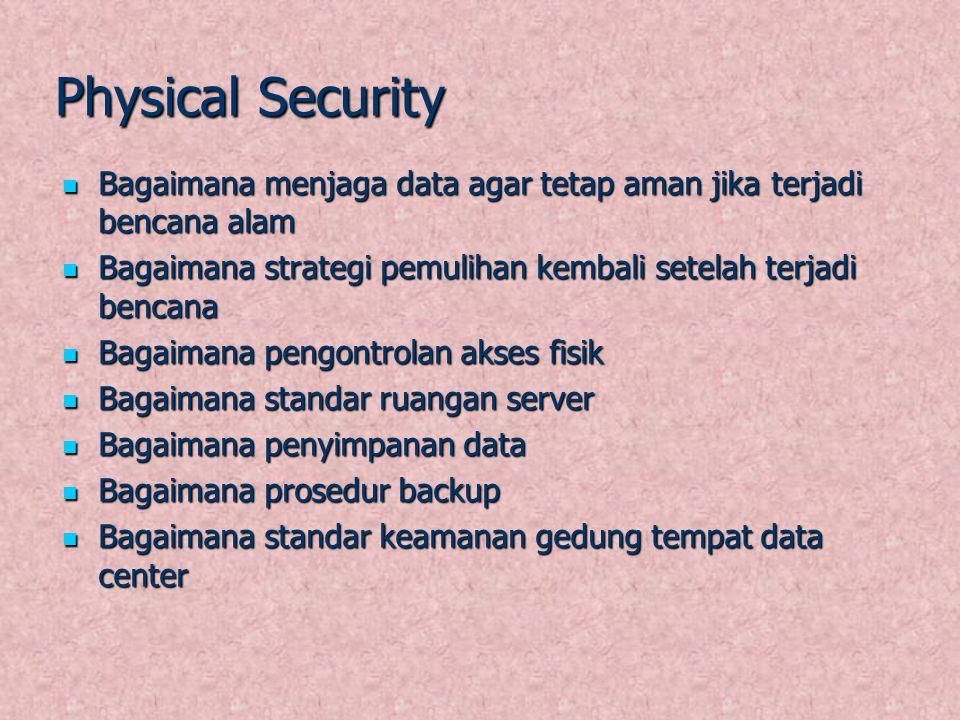 Physical Security Bagaimana menjaga data agar tetap aman jika terjadi bencana alam. Bagaimana strategi pemulihan kembali setelah terjadi bencana.