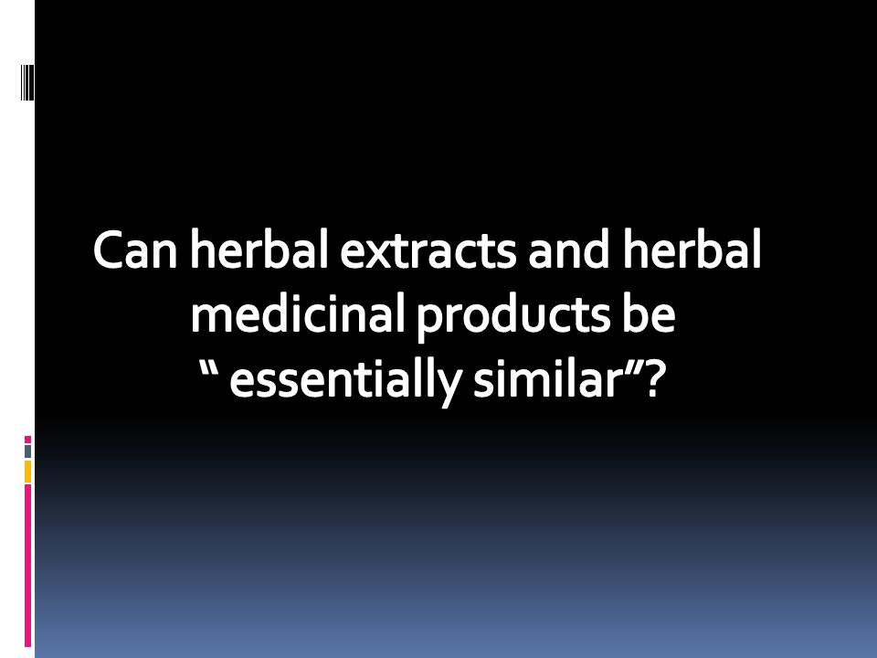 Can herbal extracts and herbal medicinal products be