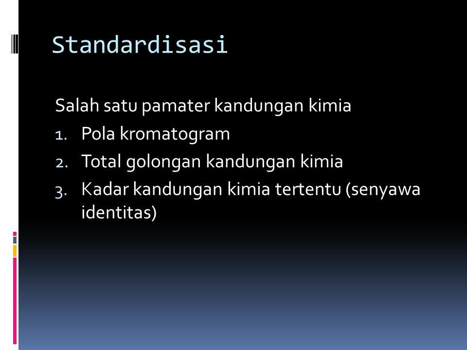 Standardisasi Salah satu pamater kandungan kimia Pola kromatogram