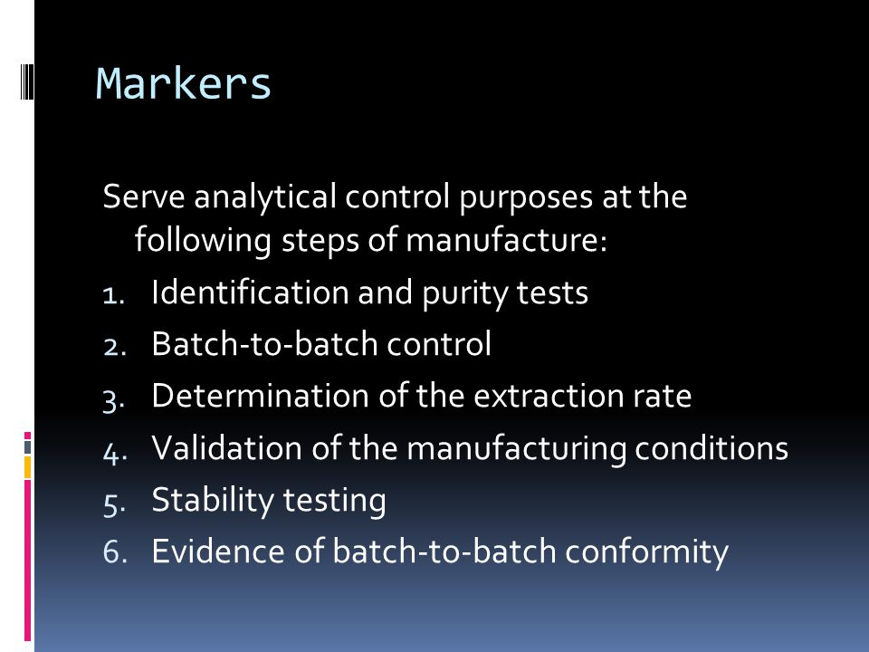 Markers Serve analytical control purposes at the following steps of manufacture: Identification and purity tests.