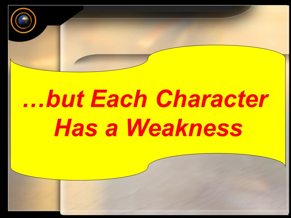 …but Each Character Has a Weakness