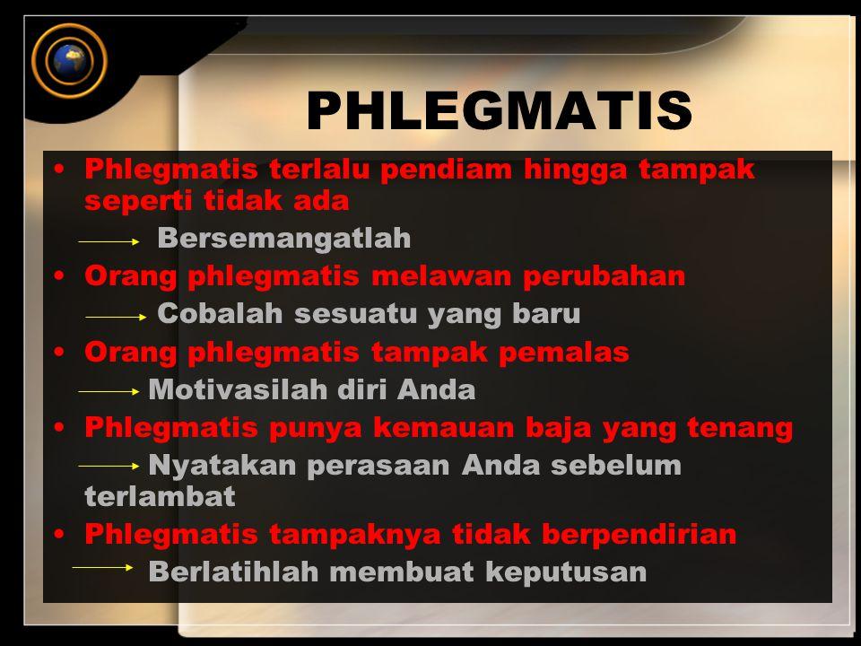 PHLEGMATIS Phlegmatis terlalu pendiam hingga tampak seperti tidak ada