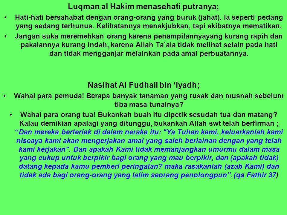Luqman al Hakim menasehati putranya; Nasihat Al Fudhail bin 'Iyadh;