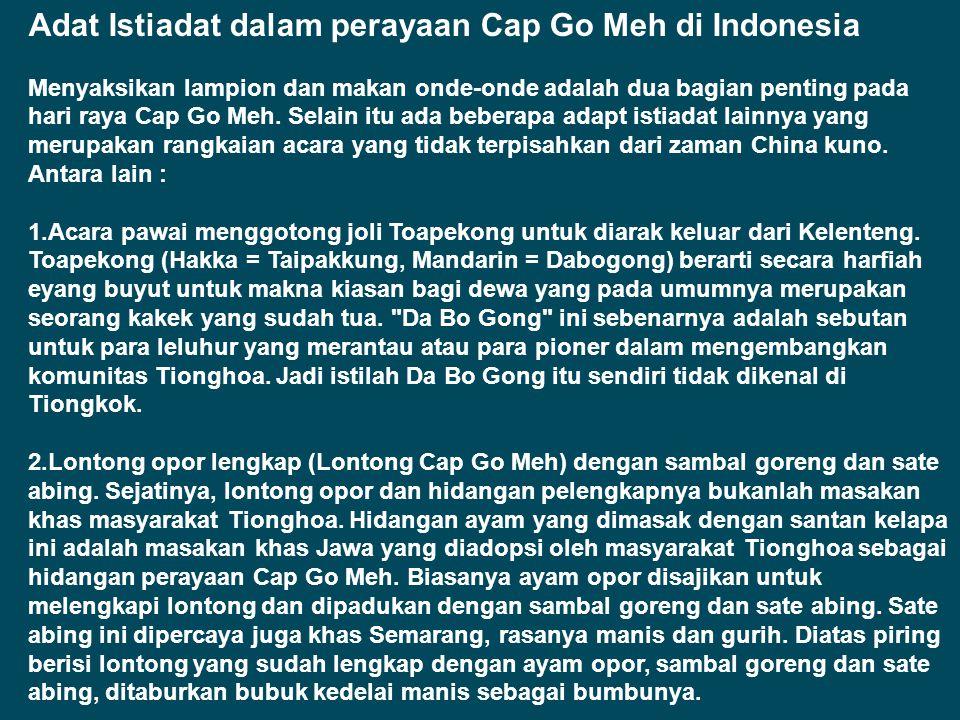 Adat Istiadat dalam perayaan Cap Go Meh di Indonesia Menyaksikan lampion dan makan onde-onde adalah dua bagian penting pada hari raya Cap Go Meh.