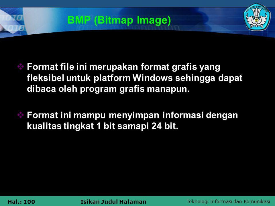 BMP (Bitmap Image) Format file ini merupakan format grafis yang fleksibel untuk platform Windows sehingga dapat dibaca oleh program grafis manapun.