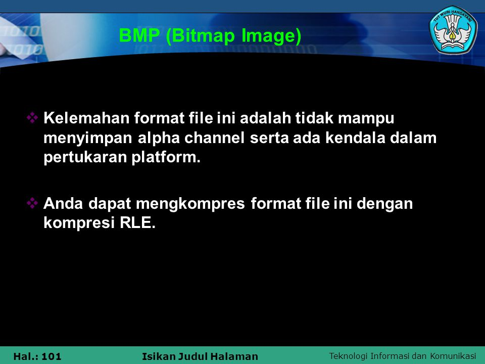 BMP (Bitmap Image) Kelemahan format file ini adalah tidak mampu menyimpan alpha channel serta ada kendala dalam pertukaran platform.