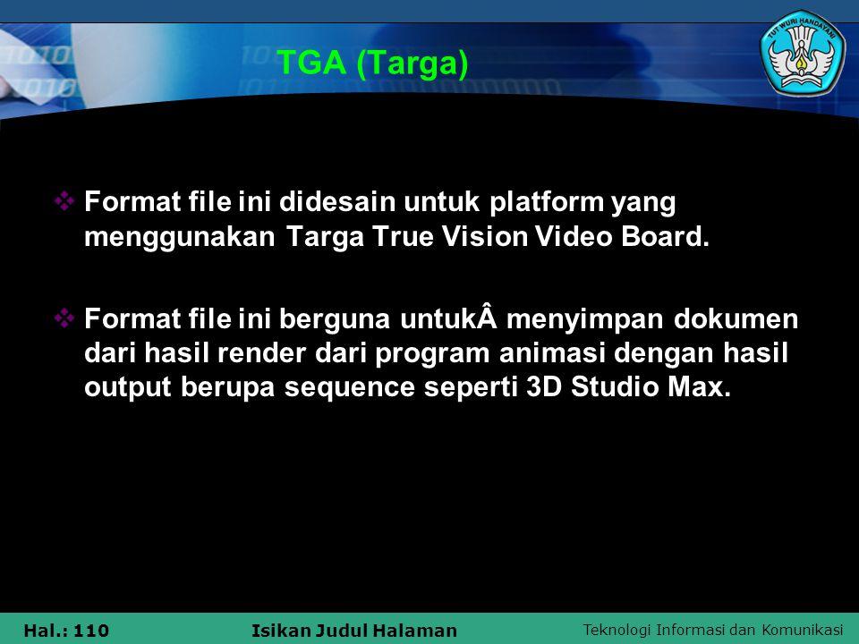 TGA (Targa) Format file ini didesain untuk platform yang menggunakan Targa True Vision Video Board.