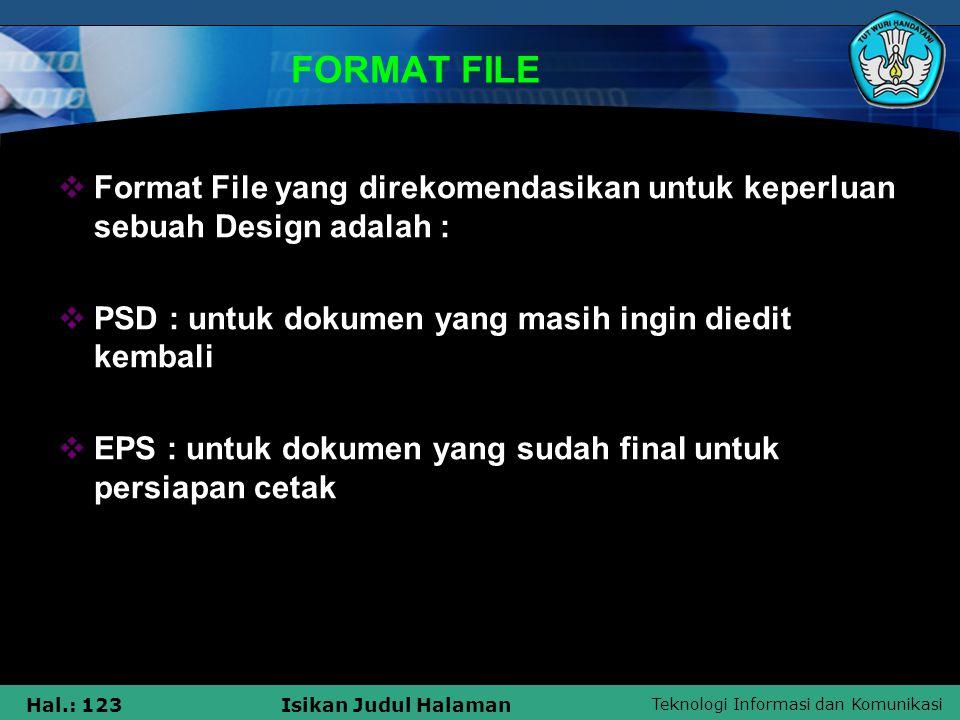 FORMAT FILE Format File yang direkomendasikan untuk keperluan sebuah Design adalah : PSD : untuk dokumen yang masih ingin diedit kembali.