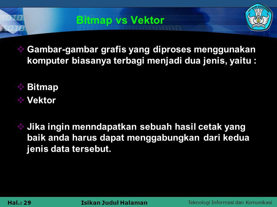 Bitmap vs Vektor Gambar-gambar grafis yang diproses menggunakan komputer biasanya terbagi menjadi dua jenis, yaitu :