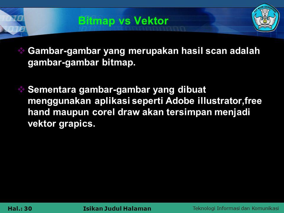 Bitmap vs Vektor Gambar-gambar yang merupakan hasil scan adalah gambar-gambar bitmap.
