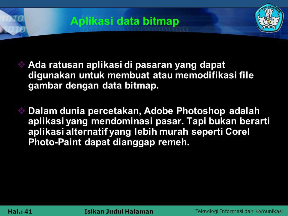 Aplikasi data bitmap Ada ratusan aplikasi di pasaran yang dapat digunakan untuk membuat atau memodifikasi file gambar dengan data bitmap.