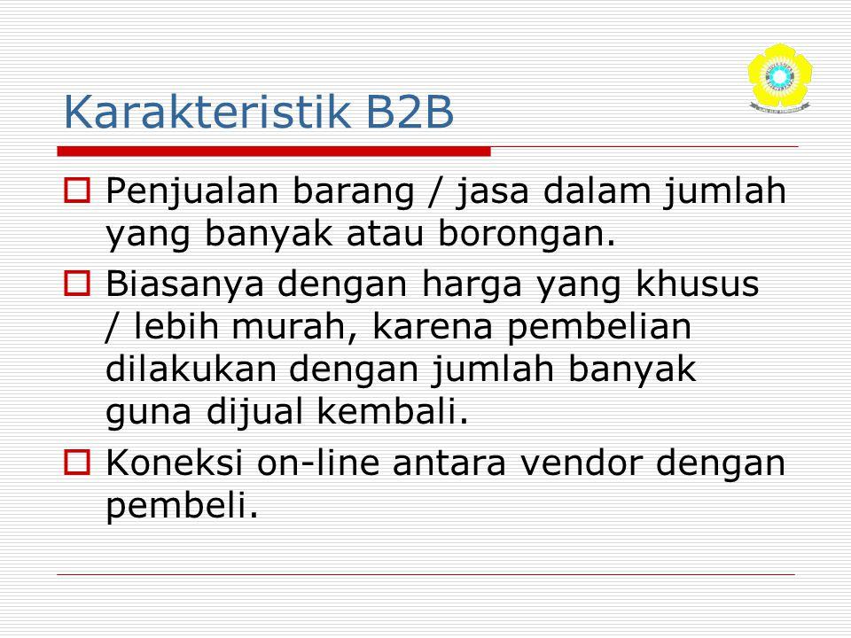 Karakteristik B2B Penjualan barang / jasa dalam jumlah yang banyak atau borongan.