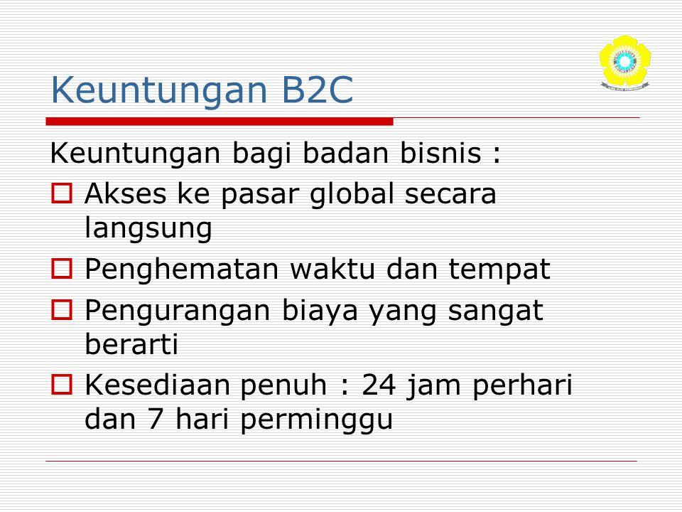 Keuntungan B2C Keuntungan bagi badan bisnis :