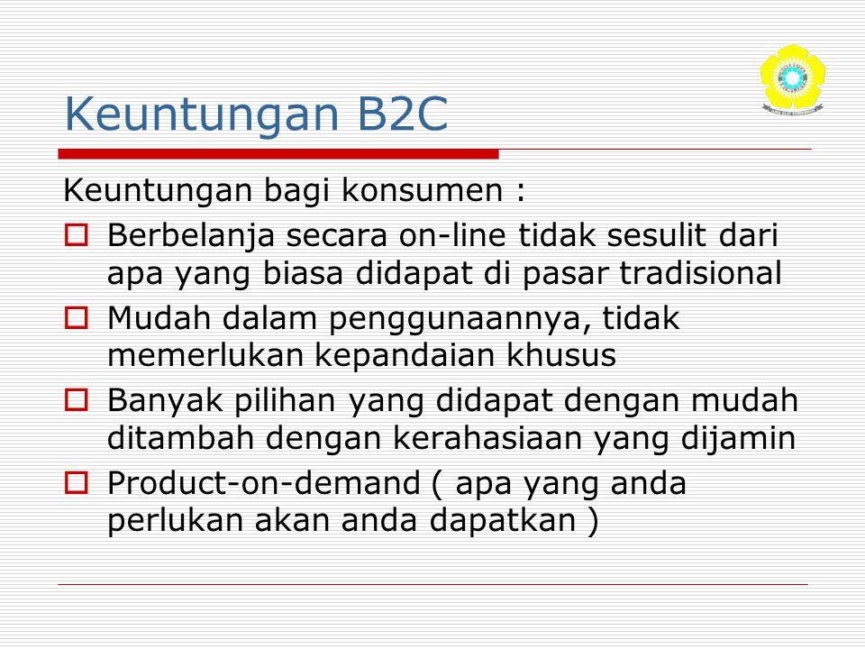 Keuntungan B2C Keuntungan bagi konsumen :