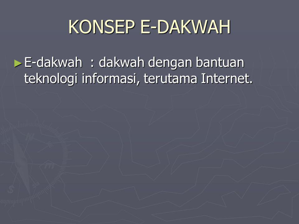 KONSEP E-DAKWAH E-dakwah : dakwah dengan bantuan teknologi informasi, terutama Internet.