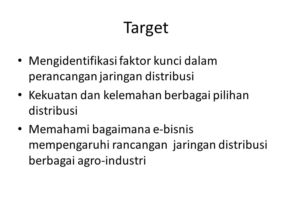 Target Mengidentifikasi faktor kunci dalam perancangan jaringan distribusi. Kekuatan dan kelemahan berbagai pilihan distribusi.
