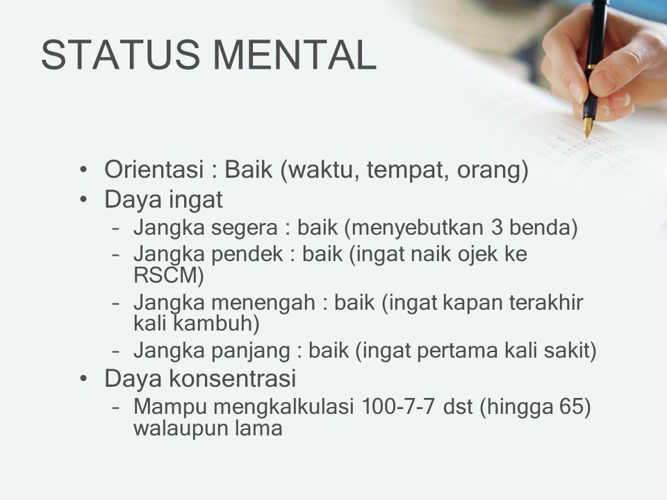 STATUS MENTAL Orientasi : Baik (waktu, tempat, orang) Daya ingat