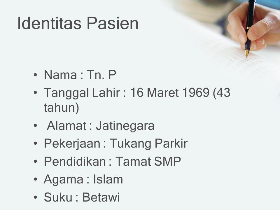 Identitas Pasien Nama : Tn. P Tanggal Lahir : 16 Maret 1969 (43 tahun)