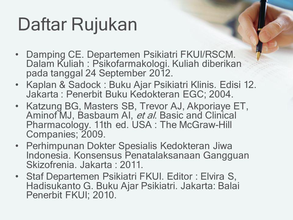 Daftar Rujukan Damping CE. Departemen Psikiatri FKUI/RSCM. Dalam Kuliah : Psikofarmakologi. Kuliah diberikan pada tanggal 24 September 2012.