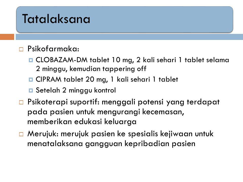 Tatalaksana Psikofarmaka: CLOBAZAM-DM tablet 10 mg, 2 kali sehari 1 tablet selama 2 minggu, kemudian tappering off.